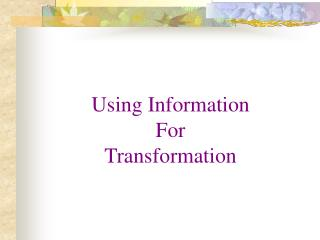 Using Information For Transformation