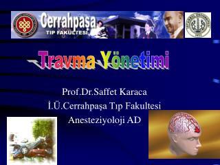 Prof.Dr.Saffet Karaca ?.�.Cerrahpa?a T?p Fakultesi Anesteziyoloji AD