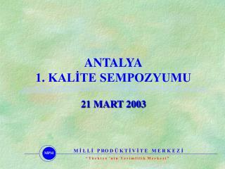 ANTALYA 1. KALİTE SEMPOZYUMU 21 MART 2003