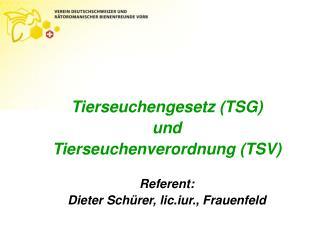 Tierseuchengesetz (TSG) und Tierseuchenverordnung (TSV) Referent:
