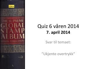 Quiz 6 v�ren 2014 7. april 2014