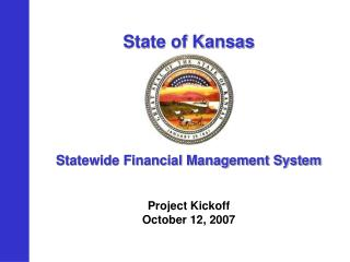 State of Kansas            Statewide Financial Management System   Project Kickoff October 12, 2007