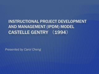 Instructional Project Development and Management (IPDM)  Model Castelle  Gentry  ( 1994 )