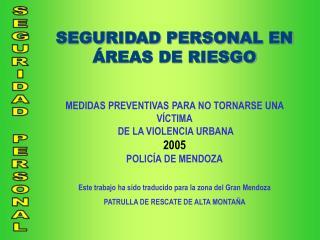 SEGURIDAD PERSONAL EN ÁREAS DE RIESGO MEDIDAS PREVENTIVAS PARA NO TORNARSE UNA VÍCTIMA