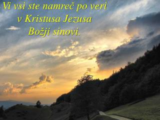 Vi  vsi ste namre? po veri v  Kristusa Jezusa Bo�ji sinovi .