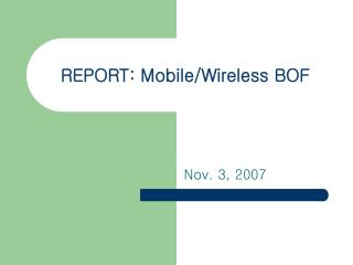 REPORT: Mobile/Wireless BOF