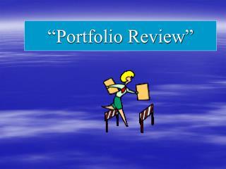 """""""Portfolio Review"""""""