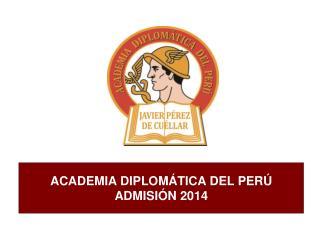 ACADEMIA DIPLOMÁTICA DEL PERÚ ADMISIÓN 2014