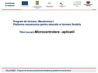 Program de  formare : Mecatronica I  Platforme mecatronice pentru educatie si formare flexibila