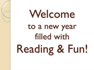 Welcome to a new  year  filled with  Reading & Fun!