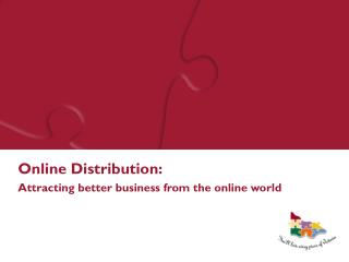 Online Distribution: Attracting better business from the online world