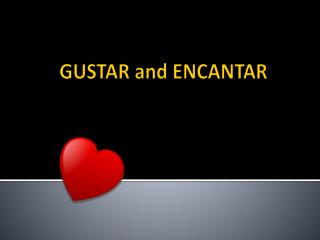 GUSTAR and ENCANTAR