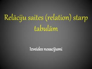 Relāciju saites (relation) starp tabulām
