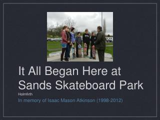 It All Began Here at Sands Skateboard Park  Holmfirth