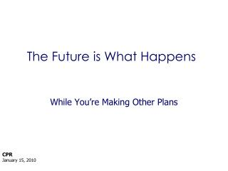 The Future is What Happens
