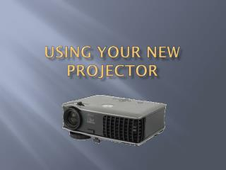 Using your new projector