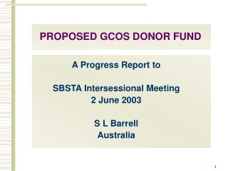 PROPOSED GCOS DONOR FUND