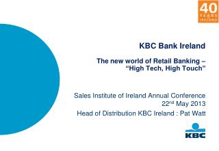 KBC Bank Ireland The new world of Retail Banking �  �High Tech, High Touch�