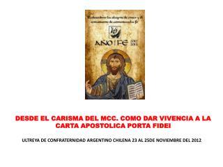 DESDE EL CARISMA DEL MCC. COMO DAR VIVENCIA A LA CARTA APOSTOLICA PORTA FIDEI