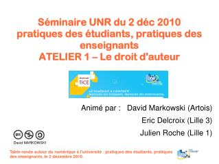 Animé par :   David Markowski (Artois) Eric Delcroix (Lille 3) Julien Roche (Lille 1)