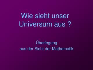 Wie sieht unser Universum aus ?
