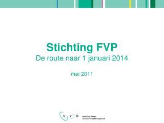 Stichting FVP De route naar 1 januari 2014