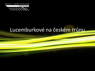 Lucemburkové na českém trůnu