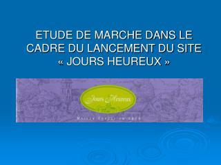 ETUDE DE MARCHE DANS LE CADRE DU LANCEMENT DU SITE  «JOURS HEUREUX»