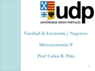 Facultad de Economía y Negocios Microeconomía II Prof. Carlos R. Pitta