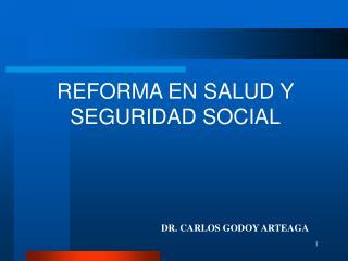 REFORMA EN SALUD Y SEGURIDAD SOCIAL