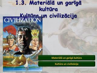 1.3. Materiālā un garīgā kultūra Kultūra un civilizācija