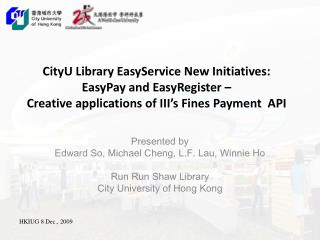 Presented by  Edward So, Michael Cheng, L.F. Lau, Winnie Ho Run  Run  Shaw Library