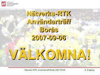 Nätverks-RTK, användarträff Borås 2007-09-06A. Engberg