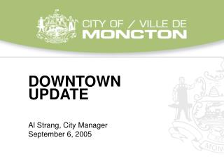 DOWNTOWN UPDATE Al Strang, City Manager	 September 6, 2005
