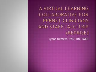 A Virtual Learning Collaborative for PPRNet Clinicians and Staff: ALC-TRIP (reprise)