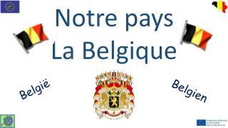 Notre pays La Belgique