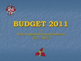 BUDGET 2011 et Plan triennal d�immobilisations  2011-2013
