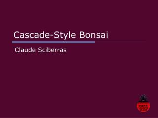 Cascade-Style Bonsai