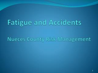 Fatigue and Accidents Nueces County Risk Management