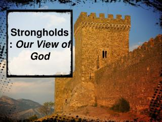 Strongholds:  Our View of God