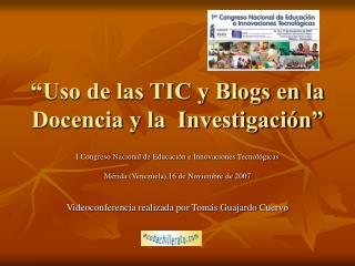 """""""Uso de las TIC y Blogs en la Docencia y la  Investigación"""""""