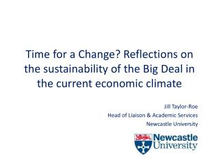 Jill Taylor-Roe Head of Liaison & Academic Services Newcastle University
