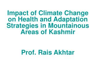 Impact of Climate Change on Health and Adaptation Strategies in Mountainous Areas of Kashmir  Prof. Rais Akhtar