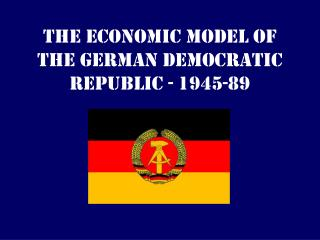 The Economic Model of the German Democratic Republic - 1945-89