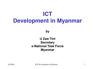 ICT Development in Myanmar by U Zaw Tint Secretary  e-National Task Force Myanmar