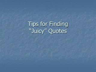 "Tips for Finding  ""Juicy"" Quotes"