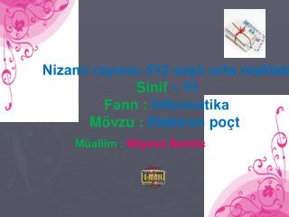 Nizami rayonu 312 saylı orta məktəb Sinif  – VI Fənn :  İnformatika Mövzu :  Elektron poçt