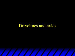 Drivelines and axles