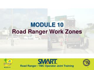 MODULE 10 Road Ranger Work Zones