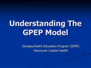 Understanding The GPEP Model